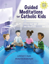 Guided Meditations for Catholic Kids